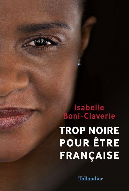 Trop noire pour être française  - Isabelle Boni-Claverie