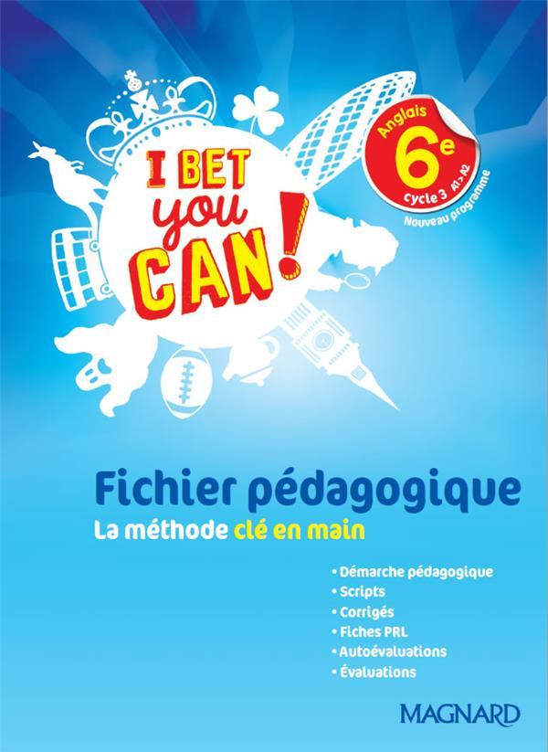 I Bet You Can! ; anglais ; 6e ; A1>A2 ; fichier pédagogique ; la méthode clé en main ; livre du professeur (édition 2017)