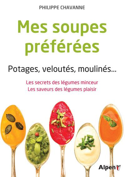 Mes soupes préférées ; potages, veloutés, moulinés...