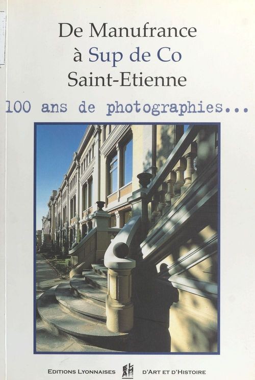 De manufrance a sup de co saint etienne - 100 ans de photographies...