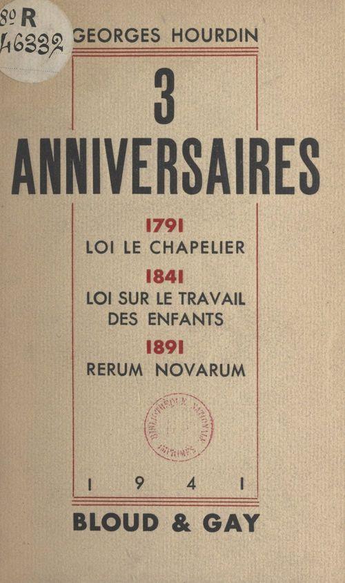 3 anniversaires : 1791, loi Le Chapelier. 1841, loi sur le travail des enfants. 1891, Rerum novarum