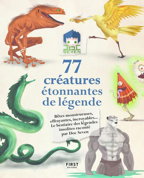 77 créatures étonnantes de légende : bêtes monstrueuses, effrayantes, incroyables...