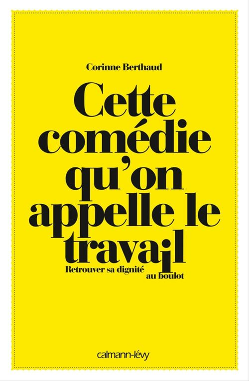 Cette comédie qu'on appelle le travail  - Corinne Berthaud  - Gaelle Rolin