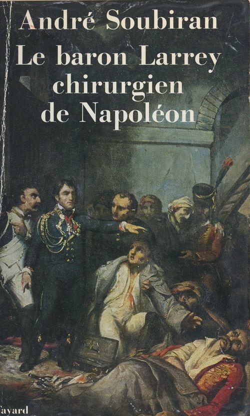 Le baron Larrey  - Andre Soubiran