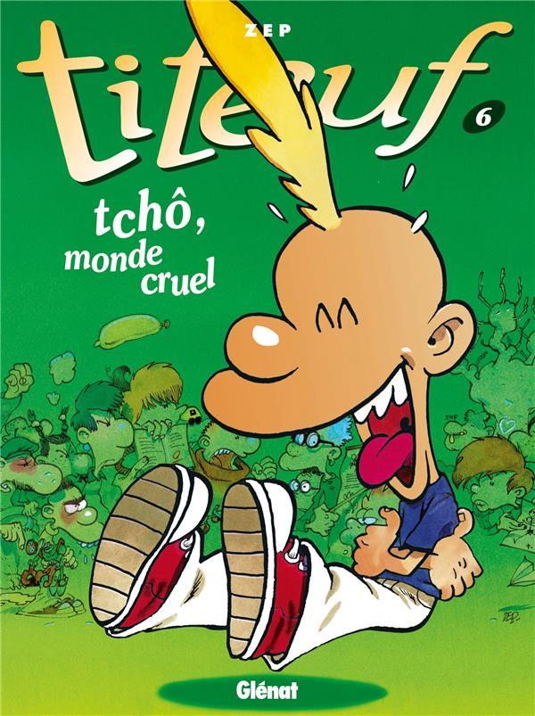 Titeuf T.6 ; Tcho, Monde Cruel