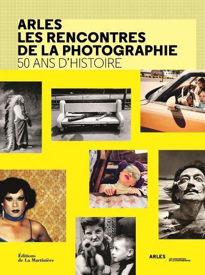Arles : les rencontres de la photographie ; 50 ans d'histoire