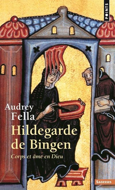 Hildegarde de Bingen ; corps et âme en Dieu