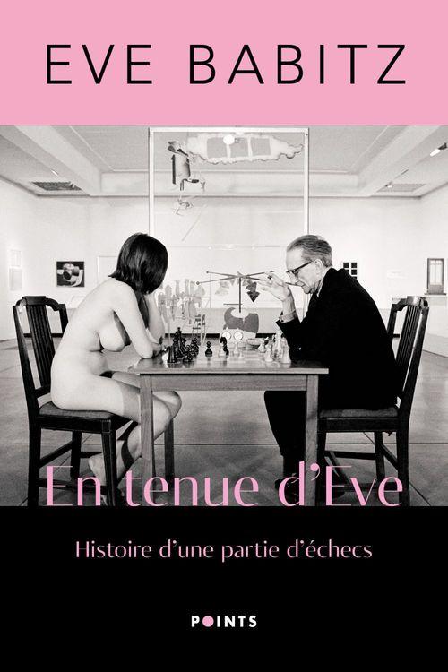 En tenue d'Eve ; histoire d'une partie d'échecs