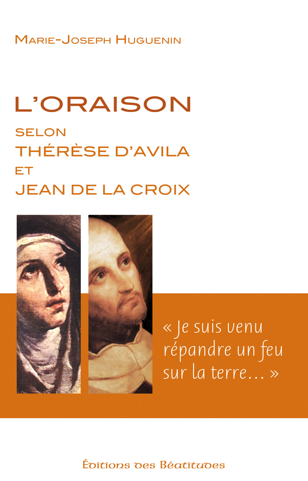 L'oraison selon Thérèse d'Avila et Jean de La Croix : « je suis venu répandre un feu sur la terre »