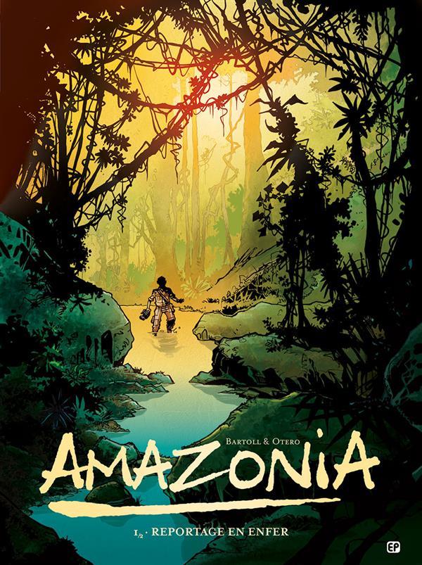 Amazonia t.1 ; reportage en enfer
