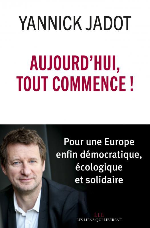 aujourd'hui, tout commence ! pour une Europe enfin démocratique, écologique et solidaire
