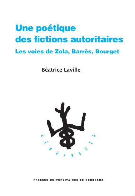 Une poétique des fictions autoritaires ; les voies de Zola, Barrès, Bourget