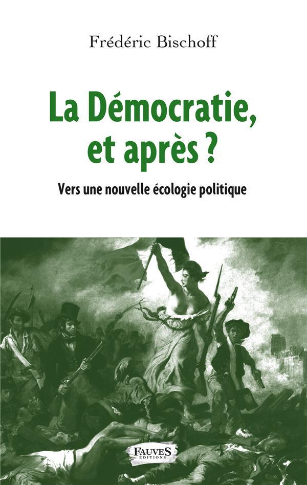 La démocratie, et après ? vers une nouvelle écologie politique