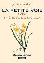 Vente Livre Numérique : La petite voie avec Thérèse de Lisieux  - Jacques Gauthier