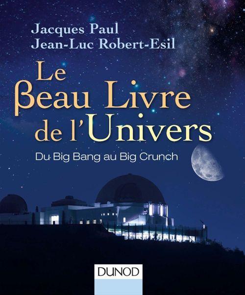 Le beau livre de l'univers ; du big bang au big crunch (3e édition)