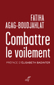 Combattre le voilement  - Fatiha Boudjahlat  - Fatiha Agag-boudjahlat