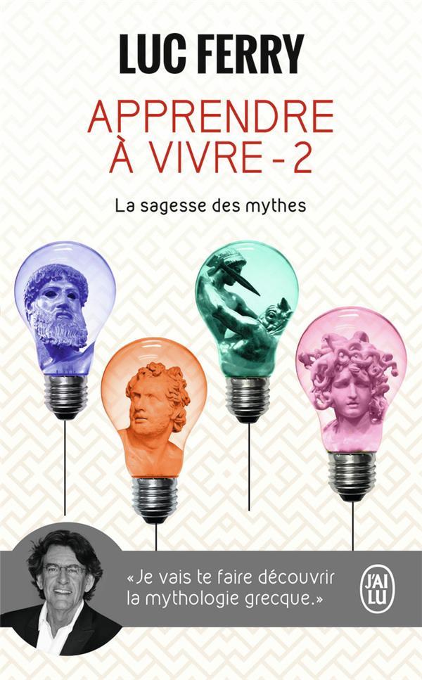 Apprendre à vivre t.2 ; la sagesse des mythes