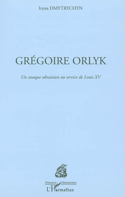Gregoire orlyk - un cosaque ukrainien au service de louis xv