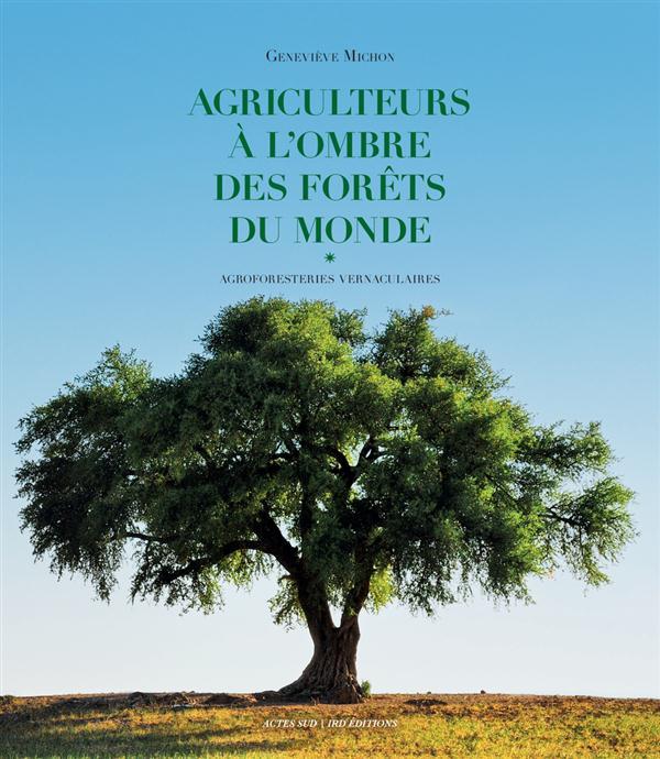 Agriculteurs à l'ombre des forêts du monde ; agroforesteries vernaculaires