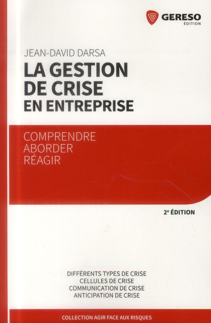 La Gestion De Crise En Entreprise ; Comprendre, Aborder, Reagir (2e Edition)