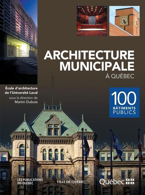 Architecture municipale a quebec. 100 batiments publics