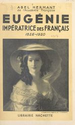 Eugénie, impératrice des Français  - Abel Hermant