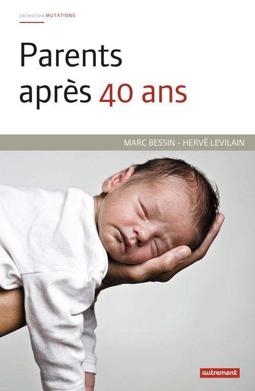 Parents après 40 ans  - Herve Levilain  - Marc Bessin