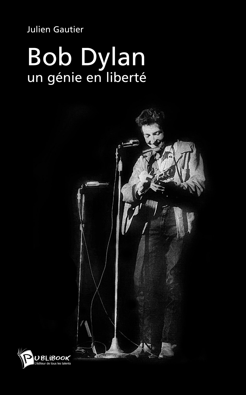 Bob Dylan ; un génie en liberté