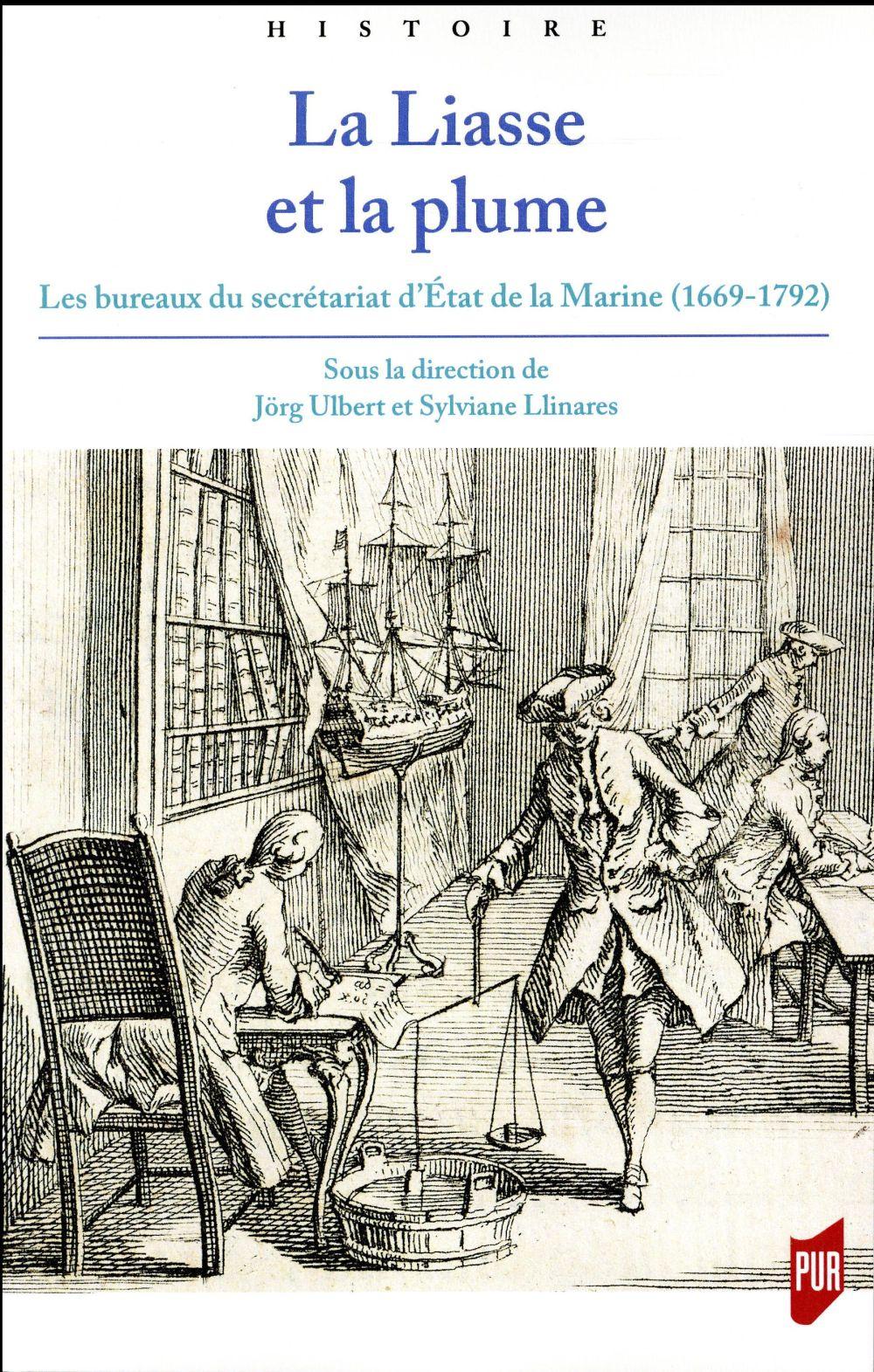 La liasse et la plume ; les bureaux du secrétariat d'Etat de la Marine (1669-1792)