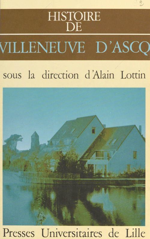 Histoire de Villeneuve-d'Ascq  - Collectif  - Alain Lottin