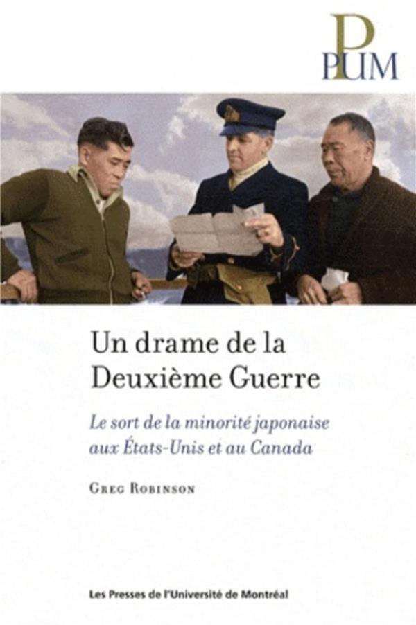 Un Drame De La Deuxieme Guerre ; Le Sort De La Minorite Japonaise Aux Etats-Unis Et Au Canada