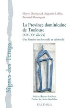 Vente Livre Numérique : La Province dominicaine de Toulouse (XIXe-XXe siècles)  - Henry Donneaud - Augustin Laffay - Bernard Montagnes