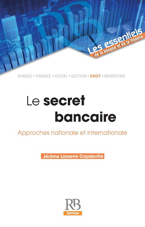Le secret bancaire ; approches nationale et internationale