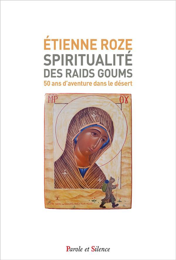 Spiritualité des raids Goums ; 50 ans d'aventure dans le désert