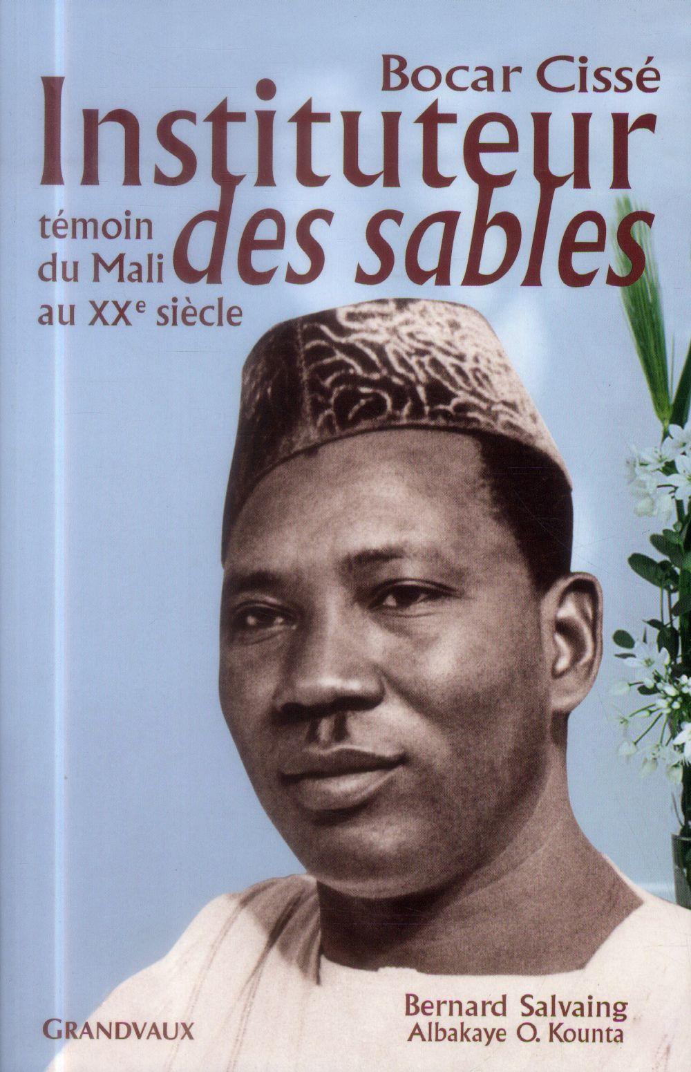Bocar Cissé ; instituteur des sables ; témoin du Mali du XXe siècle