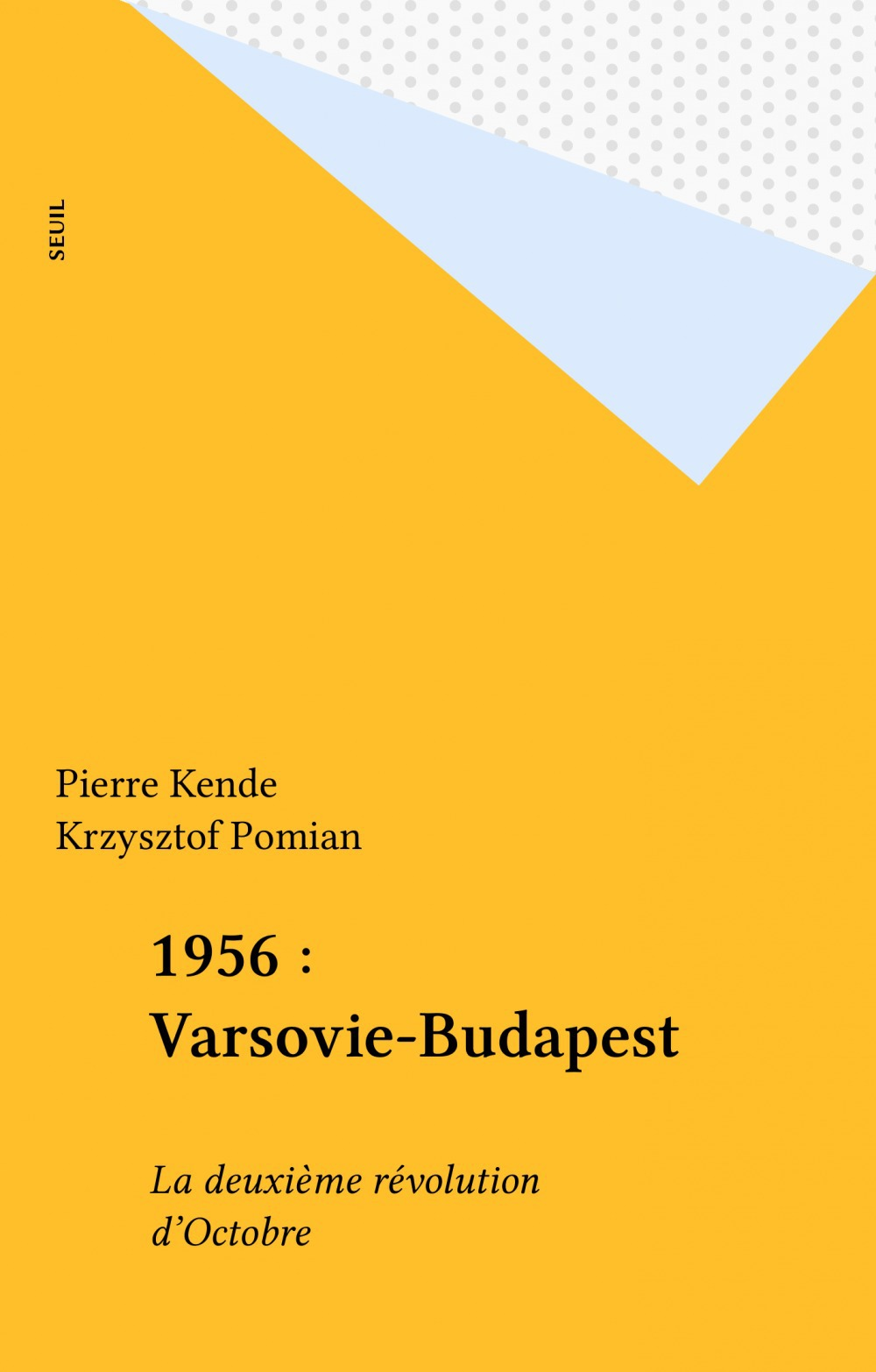 1956 : Varsovie-Budapest  - Pierre Kende  - Collectif  - Krzysztof Pomian