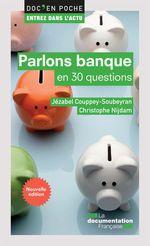 Vente Livre Numérique : Parlons banque en 30 questions - 2e édition  - Jézabel COUPPEY-SOUBEYRAN - Christophe NIJDAM - La Documentation française