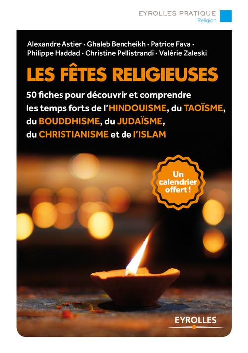 Les fêtes religieuses ; 50 fiches pour découvrir et comprendre les temps forts de l''hindouisme, du taoïsme, du bouddhisme, du judaïsme, du christianisme et de l''islam