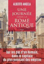 Une journée dans la Rome antique  - Alberto Angela