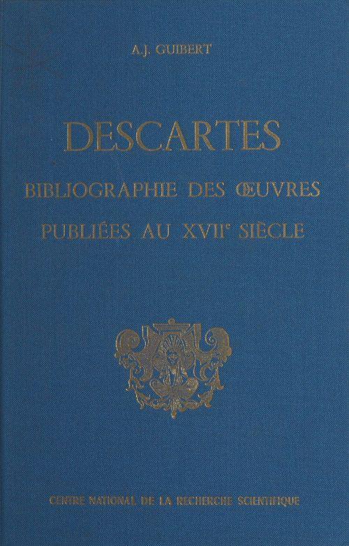 Bibliographie des oeuvres de René Descartes publiées au 17e siècle