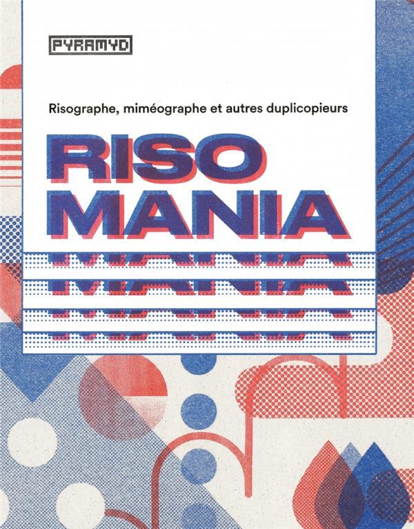Risomania ; risographe, miméographe et autres duplicopieurs