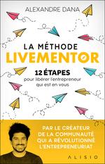 Vente EBooks : La Méthode LiveMentor - 12 étapes pour libérer l'entrepreneur qui est en vous  - Alexandre Dana