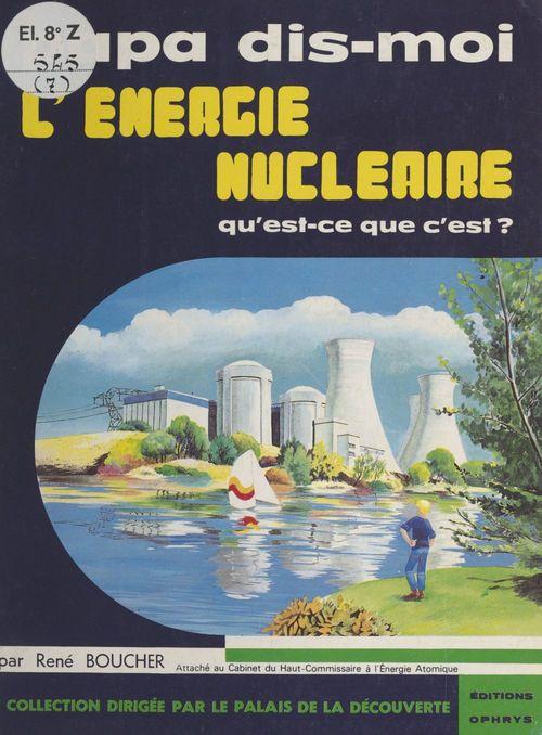 L'énergie nucléaire, qu'est-ce-que c'est ?