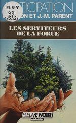 Les Serviteurs de la force  - Roger Facon - Jean-Marie Parent