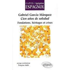 Gabriel Garcia Marquez Cien Anos De Soledad Fondations Heritages Et Crises