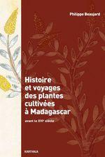 Histoire et voyages des plantes cultivées à Madagascar  - Philippe Beaujard - Philippe Beaujard