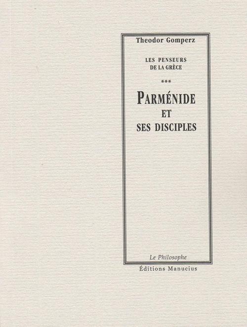 Les penseurs de la Grèce t.3 ; Parménide et ses disciples