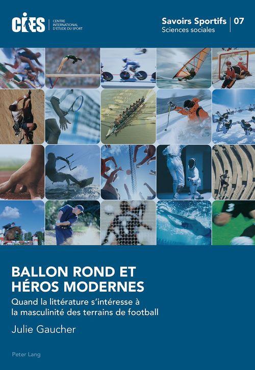 Ballon rond et heros modernes - quand la litterature s'interesse a la masculinite des terrains de fo