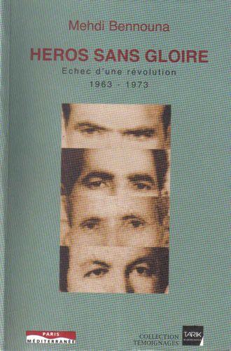 Heros Sans Gloire ; Echec D'Une Revolution (1963-1973)