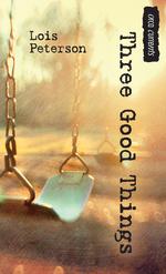 Three Good Things  - Lois Peterson